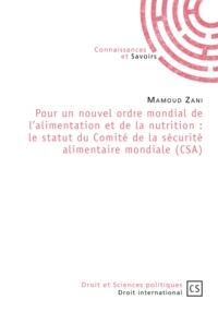 Mamoud Zani - Pour un nouvel ordre mondial de l'alimentation et de la nutrition - Le statut du Comité de la securité alimentaire mondiale (CSA).