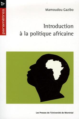 Mamoudou Gazibo - Introduction à la politique africaine.