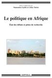 Mamoudou Gazibo et Céline Thiriot - La politique en Afrique - Etat des débats et pistes de recherche.
