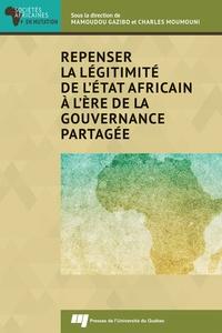 Mamoudou Gazibo et Charles Moumouni - Repenser la légitimité de l'Etat africain à l'ère de la gouvernance partagée.