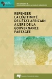 Mamoudou Gazibo et Charles Moumouni - Repenser la légitimité de l'État africain à l'ère de la gouvernance partagée.