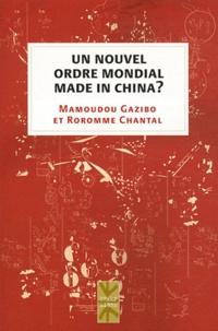 Mamoudou Gazibo et Roromme Chantal - Un nouvel ordre mondial made in China ?.