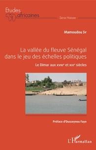 Mamoudou Sy - La vallée du fleuve Sénégal dans le jeu des échelles politiques - Le Dimar aux XVIIIe et XIXe siècles.