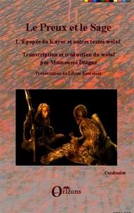 Mamoussé Diagne - Le preux et le sage - L'épopée du Kayor et autres textes wolof, édition bilingue.