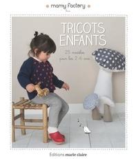 Mamy Factory - Tricots pour enfants - 25 modèles pour les 2-6 ans.