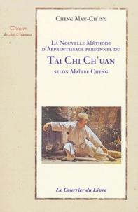 Man-Ch'ing Cheng - La nouvelle méthode d'apprentissage personnel du Tai Chi Ch'uan selon Maître Cheng.