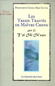 Les treize traités du maître Cheng sur le T'ai Chi Ch'uan - Man-Ch'ing Cheng |