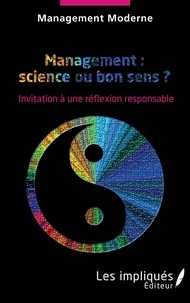 Management Moderne - Management : science ou bon sens ? - Invitation à une réflexion responsable.