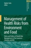 Hajime Sato - Management of Health Risks from Environment and Food - Policy and Politics of Health Risk Management in Five Countries - Asbestos and BSE.