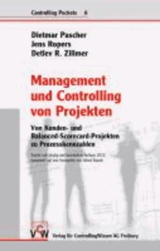 Management und Controlling von Projekten - Von Kunden- und Balanced-Scorecard-Projekten zu Prozesskennzahlen.
