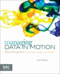 Managing Data in Motion - Data Integration Best Practice Techniques and Technologies.