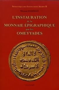 Manar Hammad - Sémantique des institutions arabes - Volume 2, L'instauration de la monnaie épigraphique par les Omeyyades.