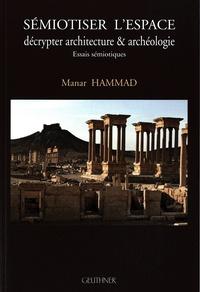 Manar Hammad - Sémiotiser l'espace - Décrypter architecture & archéologie.