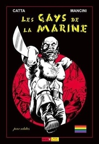 Mancini/catta - Les gays de la marine - matelots et matelotages.