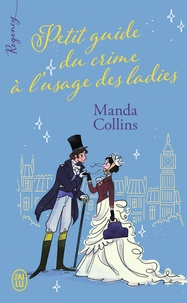 Manda Collins - Regency  : Petit guide du crime à l'usage des ladies.