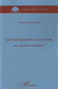 Manda Tchebwa - Aux sources du jazz noir - De Congo Plains à Léopoldville.