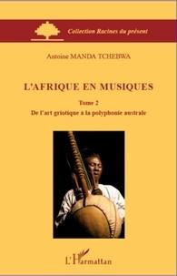 Manda Tchebwa - L'Afrique en musiques - Tome 2, De l'art griotique à la polyphonie australe.