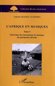 Manda Tchebwa - L'Afrique en musiques - Tome 3, Panorama des instruments de musique du patrimoine africain.