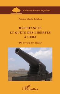 Manda Tchebwa - Résistances et quête des libertés à Cuba.
