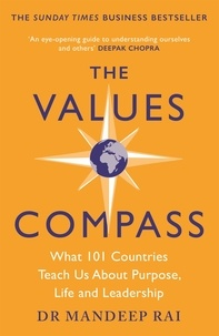 Mandeep Rai - The Values Compass - [*THE SUNDAY TIMES BUSINESS BESTSELLER*] What 101 Countries Teach Us About Purpose, Life and Leadership.