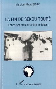 Mandiouf Mauro Sidibé - La fin de Sékou Touré - Echos sonores et radiophoniques.