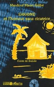 Mandiouf Mauro Sidibé - Saranké et l'homme sans cicatrice - Conte de Guinée.