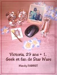 Mandy Fabret - Victoria, 29 ans + 1 , Geek et fan de Star Wars.