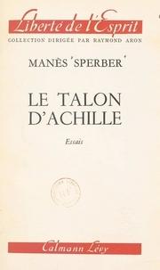 Manès Sperber et Raymond Aron - Le talon d'Achille.