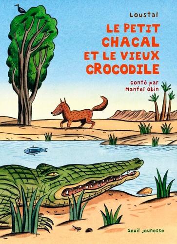 Manfeï Obin et  Loustal - Le petit chacal et le vieux crocodile.