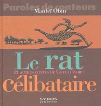 Manfeï Obin - Le rat célibataire et autres contes de Côte-d'Ivoire.