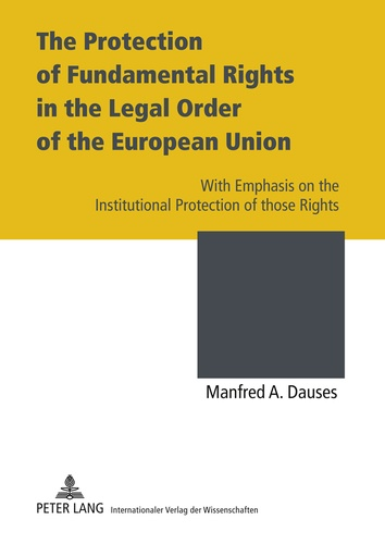 Manfred a. Dauses - The Protection of Fundamental Rights in the Legal Order of the European Union - With Emphasis on the Institutional Protection of those Rights.