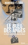 Manfred Flügge - Le bleu des anges - Le rêve français de Heinrich Mann.