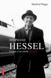 Manfred Flügge - Stéphane Hessel - Portrait d'un rebelle heureux.