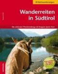 Manfred Gelf - Wanderreiten in Südtirol - Die schönsten Pferdetrekkings mit Etappen durch Tirol.