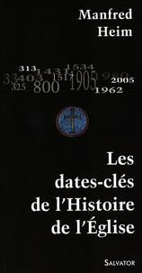 Manfred Heim - Les dates-clés de l'Histoire de l'Eglise.
