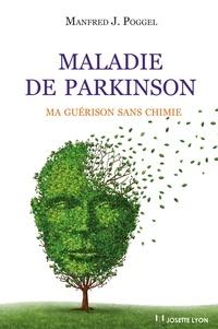 Manfred-J Poggel - Maladie de Parkinson : Ma guérison sans chimie.
