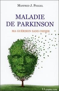 Manfred-J Poggel - Maladie de Parkinson - Ma guérison sans chimie.