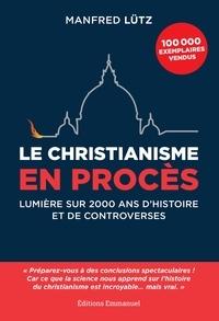 Le christianisme en procès- Lumière sur 2000 ans d'histoire et de controverses - Manfred Lütz |