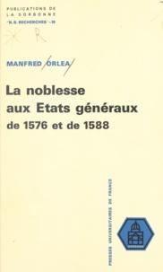 Manfred Orléa - La noblesse aux États généraux de 1576 et de 1588 - Étude politique et sociale.