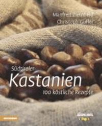 Manfred Ziernheld et Christoph Gufler - Südtiroler Kastanien - 100 köstliche Rezepte.