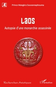 Mangkra Souvannaphouma - Laos - Autopsie d'une monarchie assassinée.