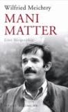Mani Matter - Eine Biographie.