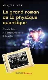 Manjit Kumar - Le grand roman de la physique quantique - Einstein, Bohr... et le débat sur la nature de la réalité.