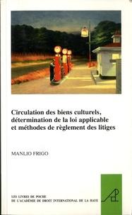 Manlio Frigo - Circulation de biens culturels, détermination de la loi applicable et méthodes de règlement des litiges.