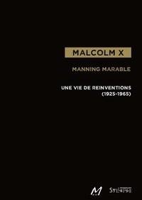 Manning Marable - Malcolm X - Une vie de réinventions (1925-1965).