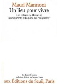 Mannoni - Un Lieu pour vivre - Les enfants de Bonneuil, leurs parents et l'équipe des soignants.