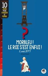 Mano Gentil - Morbleu ! Le roi s'est enfui ! - Louis XVI.