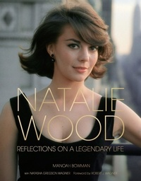 Manoah Bowman et Natasha Gregson Wagner - Natalie Wood - Reflections on a Legendary Life.