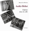 Manoel de Oliveira - Aniki-Bobo - Enfants dans la ville. 1 DVD