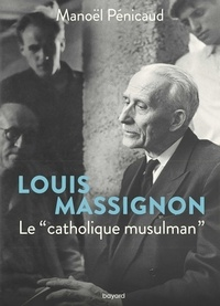 "Manoël Pénicaud - Louis Massignon - Le ""catholique musulman""."